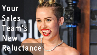 Miley Cyrus and Your Sales Team's New Reluctance
